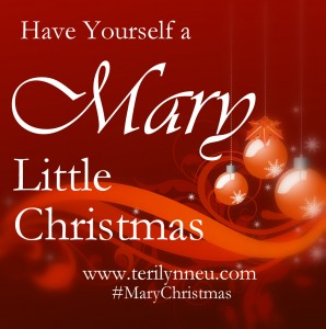 Have Yourself a Mary Little Christmas - www.terilynneunderwood.com