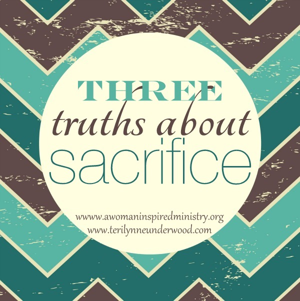 3 truths about sacrifice || Teri Lynne Underwood