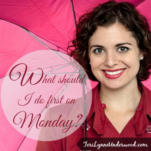 What should I do first on Monday? || TeriLynneUnderwood.com