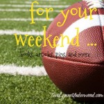 for your weekend {8-29-2014}
