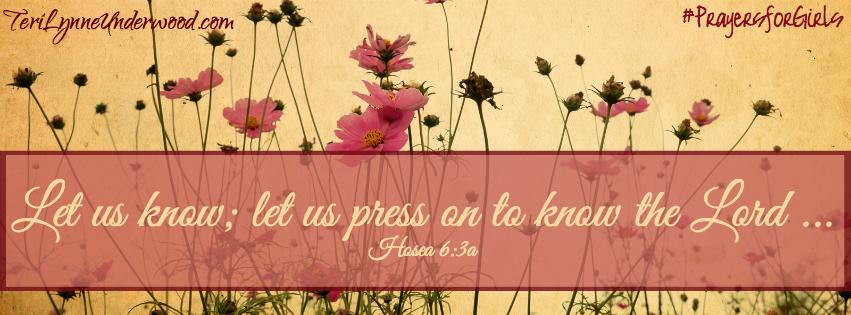 #PrayersforGirls    Hosea 6:3    TeriLynneUnderwood.com