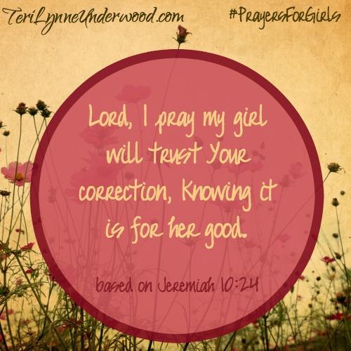 #PrayersforGirls based on Jeremiah 10:24    TeriLynneUnderwood.com