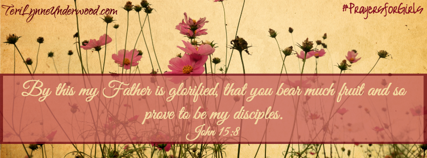 31 Verses to Pray for Your Girl ... John 15:8 ... #PrayersforGirls