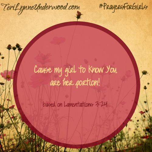 #PrayersforGirls based on Lamentations 3:24 ... TeriLynneUnderwood.com