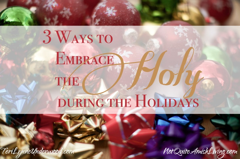 3 ways to embrace the holy during the holidays