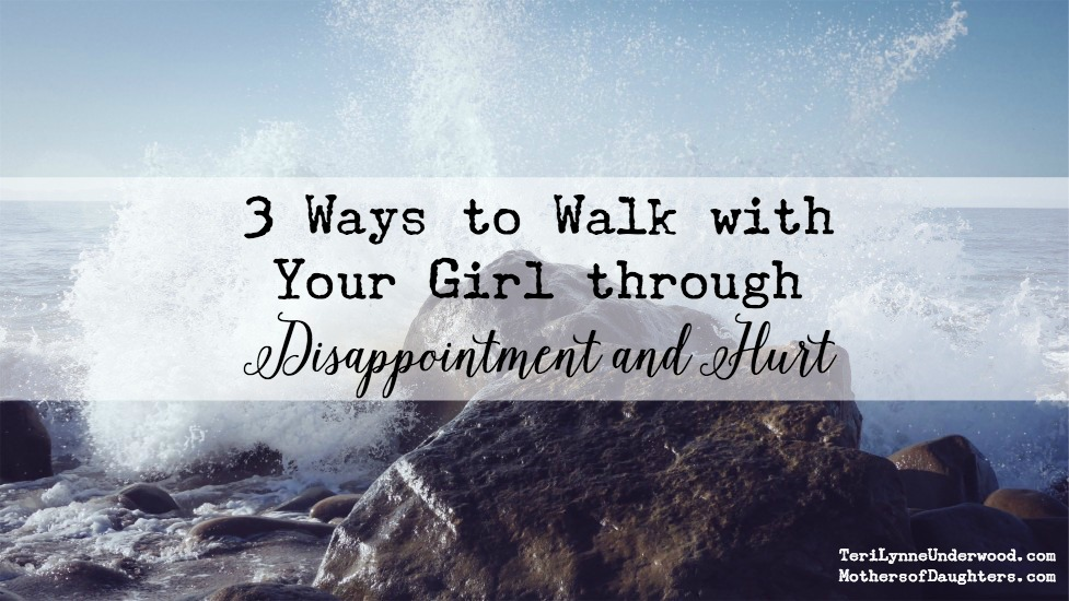 3 ways to walk with your girl through disappointment and hurt