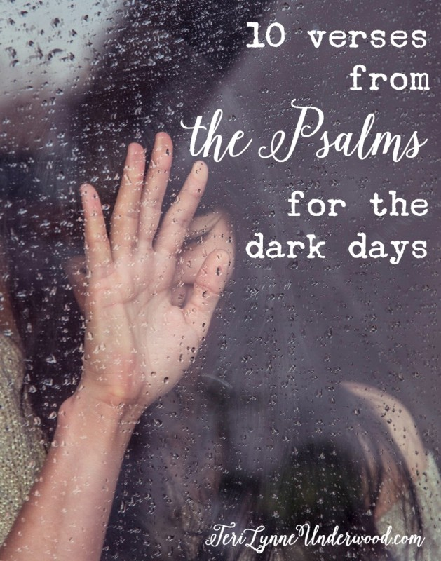 when the dark days come and life is hard, here are 10 verses from the Psalms to encourage you