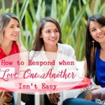 "10 Ways to Respond when ""Love One Another"" isn't easy!"
