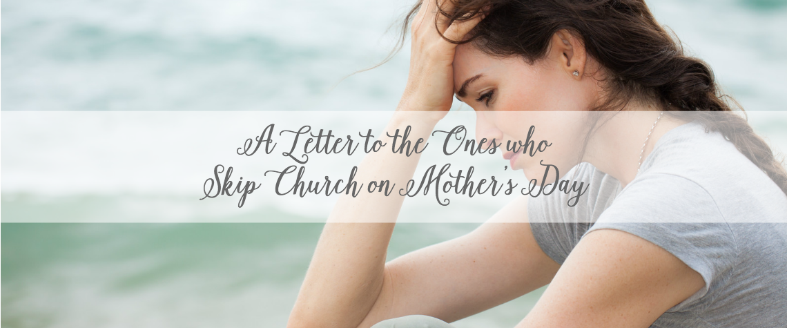 a letter to the ones who will skip church on Mother's Day