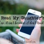 Yes, I Read My Daughter's Texts {and no, it isn't because I don't trust her}