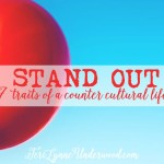 STAND OUT: 7 traits of a counter cultural life