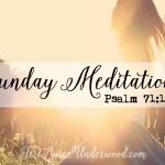 Sunday Meditations    Psalm 71:14