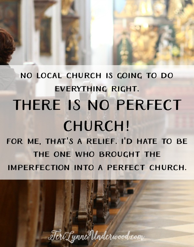 If we are going to be obedient to the words of Christ regarding our mission, we need to be connected and committed to a local faith family. But we also need to understand the other people in our church are not going to be able to meet our every need ... only God can do that.  We need to know our fellow believers are going to disappoint us and hurt us sometimes. Our leaders are going to make decisions we disagree with and sometimes they may even make bad choices. We are not going to like every song or agree with every sermon. We won't find a perfect small group or like every program. Some churches may have excellent children's ministries while others are more passionate about missions. But no congregation will do everything right ... and no local church will be perfect.   For me, that's a relief. Because I'd hate to be the member who brought the imperfection into the perfect church.