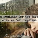 a reminder for the days when we feel hopeless