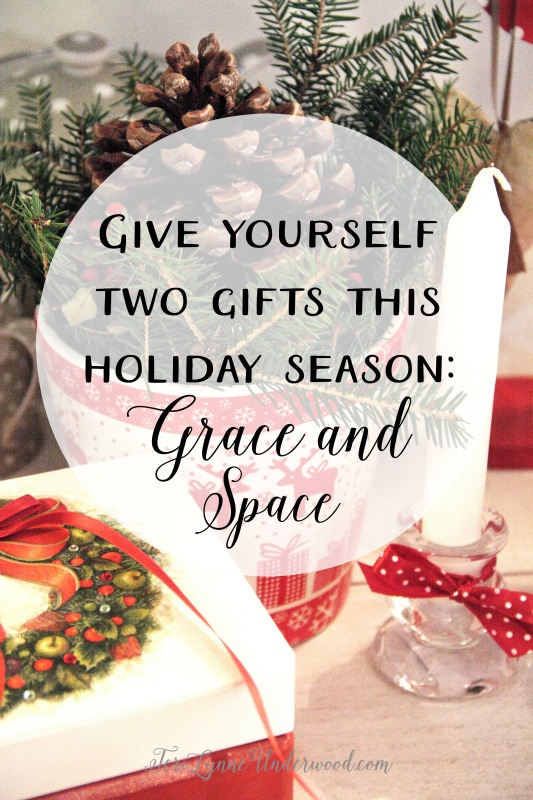 In the midst of all the holiday chaos and frenzy, perhaps the best gifts we can give are to ourselves: the gifts of grace and space.