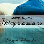 {ABIDE Day 2} Bring Burdens to Him