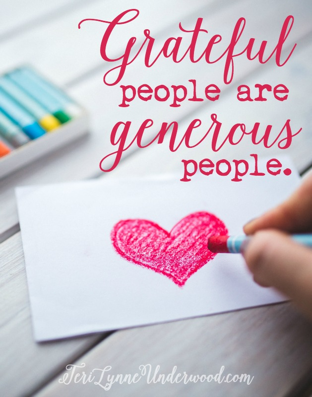 Truly grateful people are also truly generous people, recognizing all they have is from a generous God.