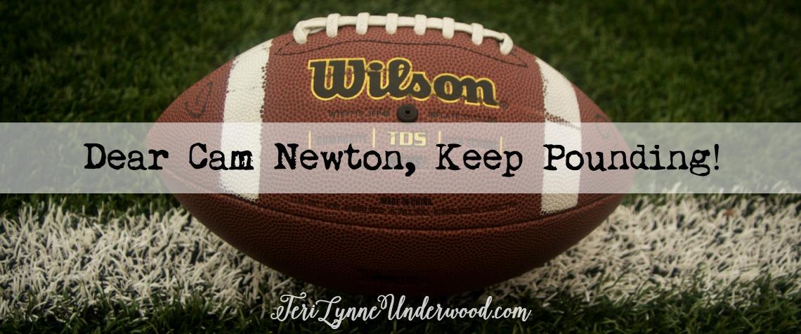 Dear Cam Newton, Keep Pounding!