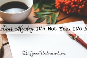 Dear Monday, It's Not You. It's Me.