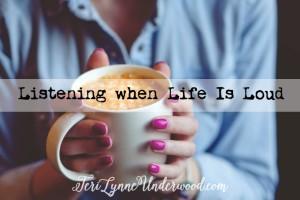 Listening when Life Is Loud