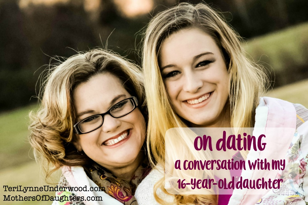 A conversation with my 16-year-old daughter about dating || Teri Lynne Underwood on MothersOfDaughters.com