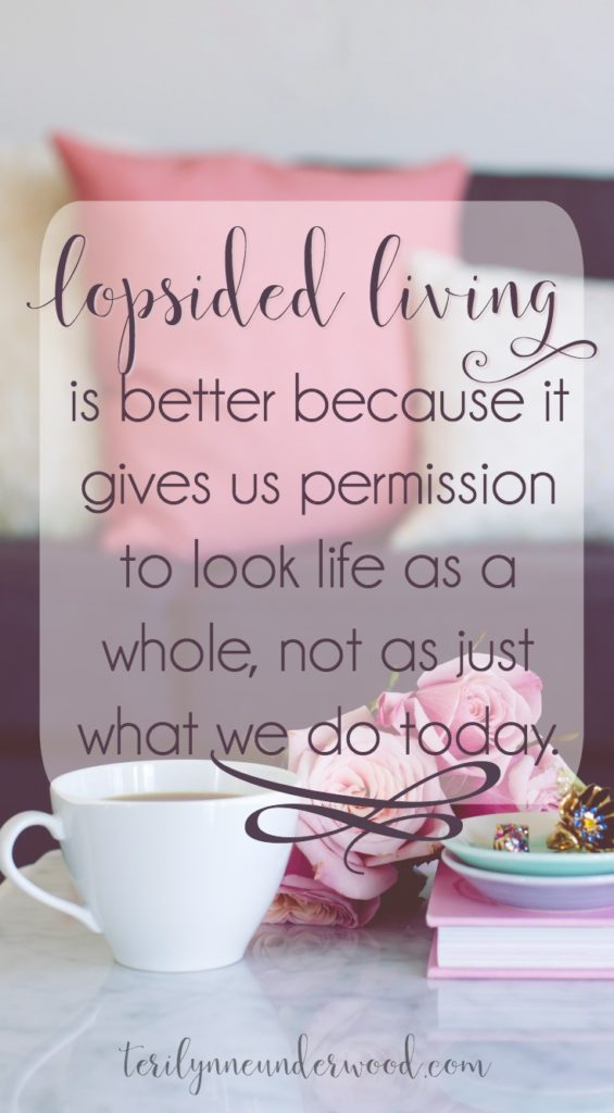 Lopsided Living ... the purposeful pursuit of an unbalanced life. 31 day series by Teri Lynne Underwood