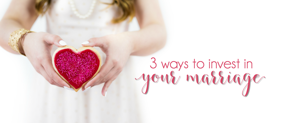 3 Ways to Invest In Your Marriage
