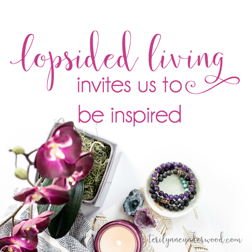 #LopsidedLiving invites us to be inspired. In a world where life is busy and crazy, seeking beauty and creativity is an important part of living abundantly.