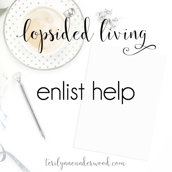 Asking for help is a sign of wisdom not a sign of weakness. We can't do it all. We weren't created to. We need to enlist help as we embrace #LopsidedLiving.
