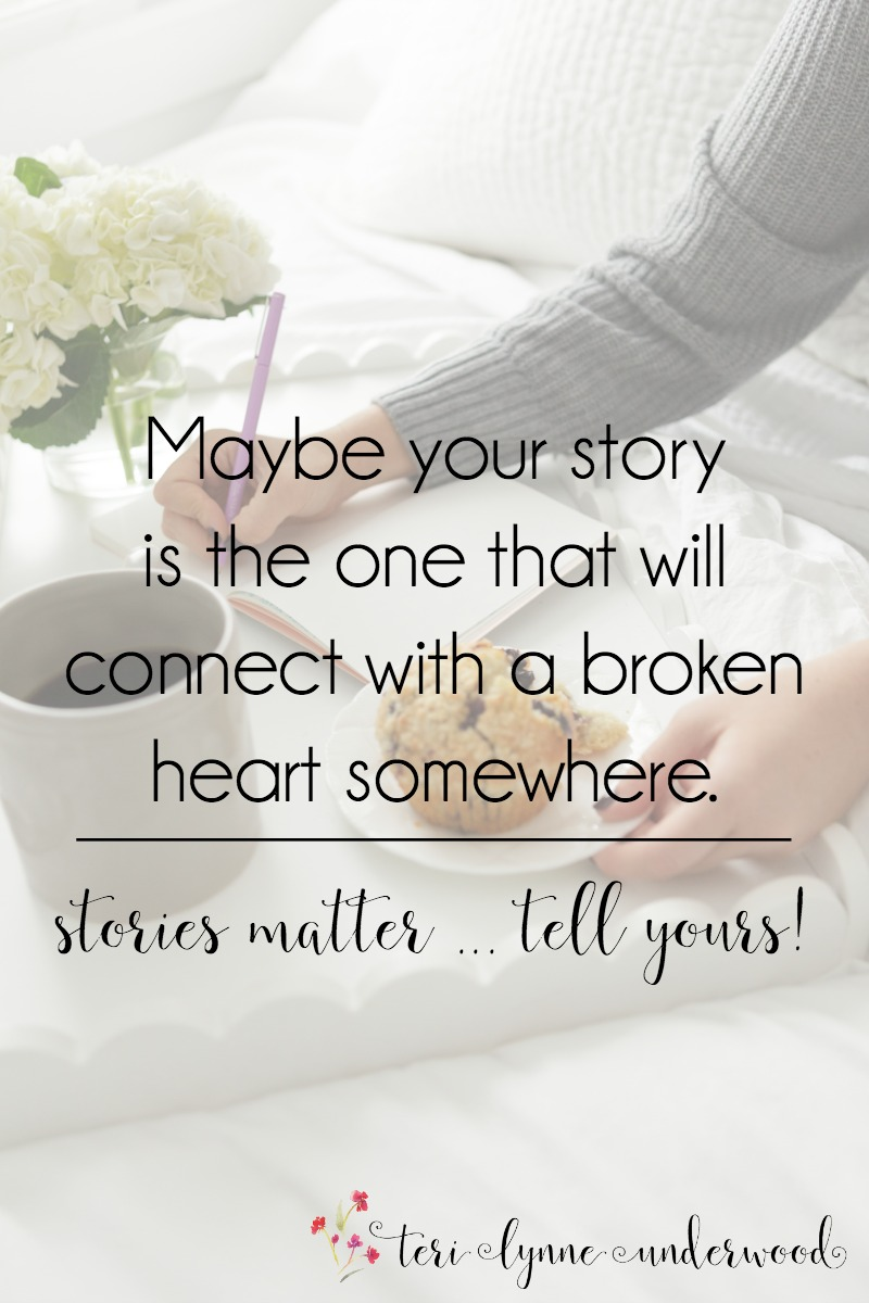 There is one Author of all our stories. Maybe your story is the one that will connect with a broken heart somewhere. Stories matter. Tell yours!