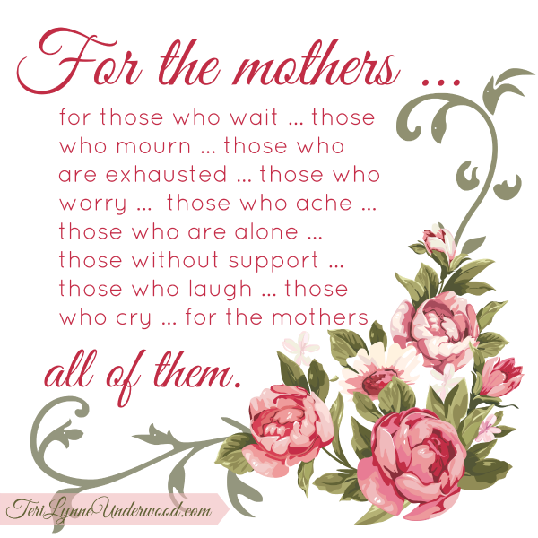 For the Mothers … all of them