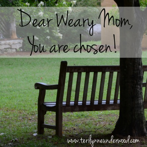 Dear Weary Mom, You Are Chosen!