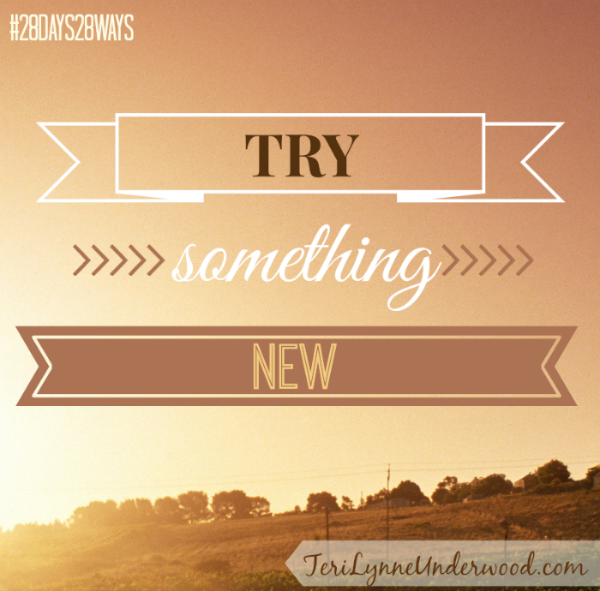 28 Days, 28 Ways: Try Something New