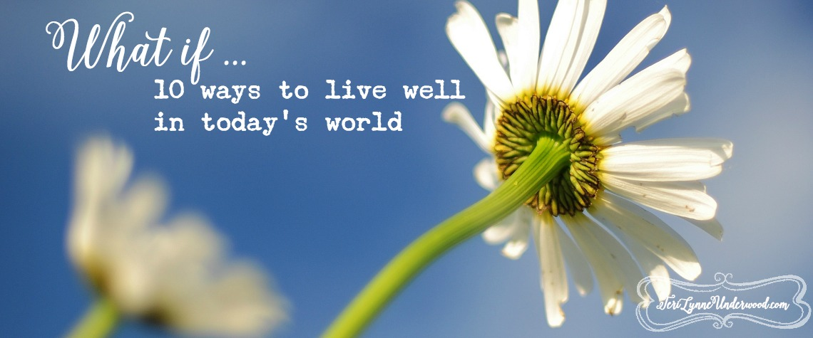 What if ... 10 ways to live well in today's world