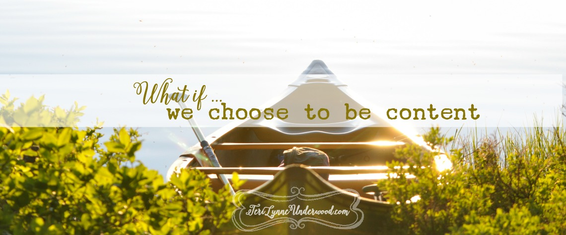 What if … We Choose to Be Content