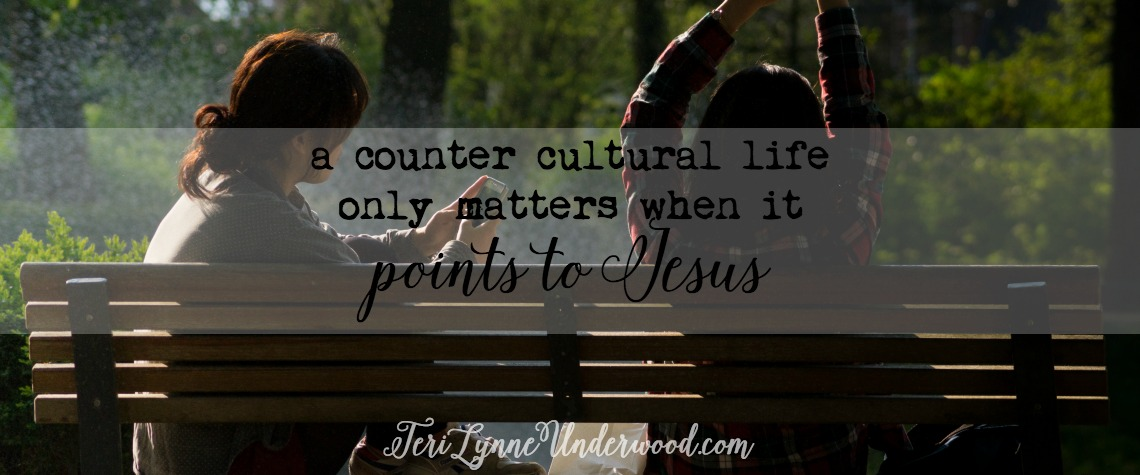 A Counter Cultural Life Only Matters when It Points to Jesus