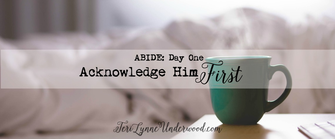 {ABIDE Day 1} Acknowledge Him First
