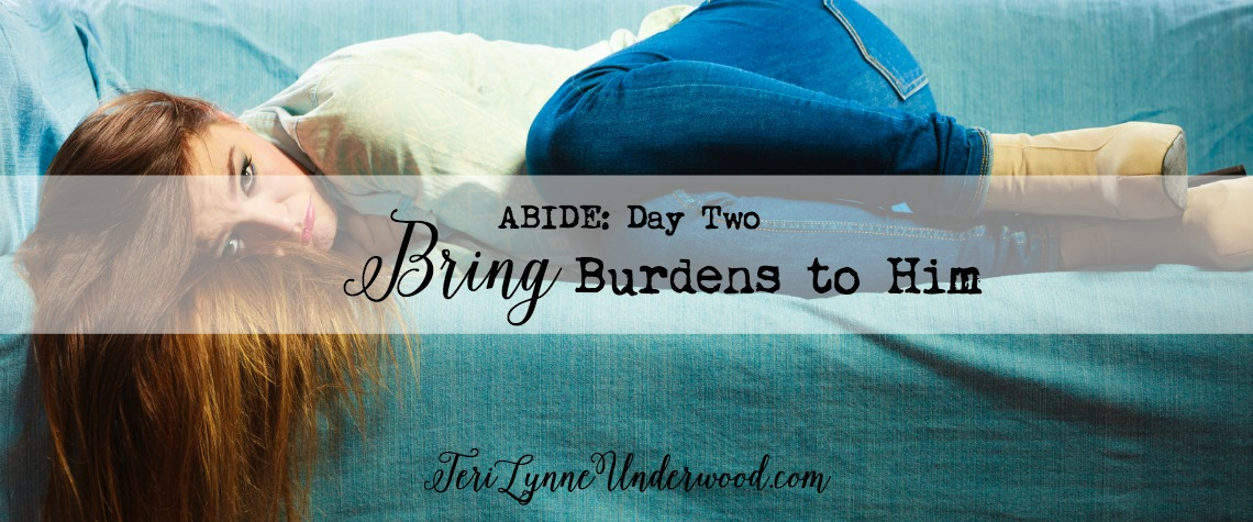 {ABIDE Day 2} Bring Burdens to Him