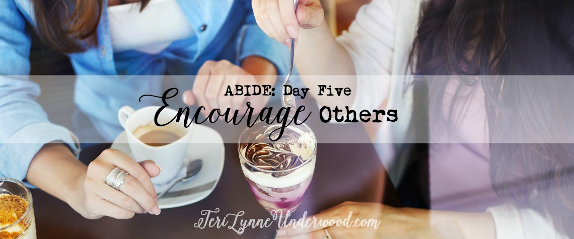 {ABIDE Day 5} Encourage Others