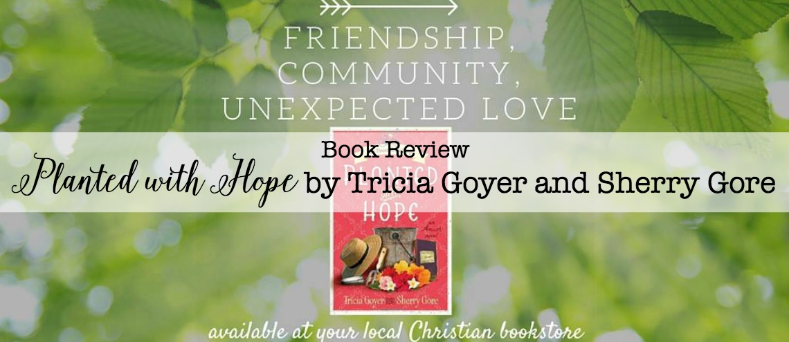 {Book Review} Planted with Hope by Tricia Goyer and Sherry Gore