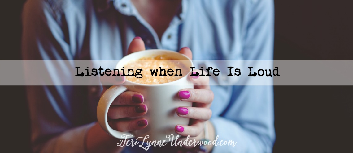 Listening when Life Is Loud