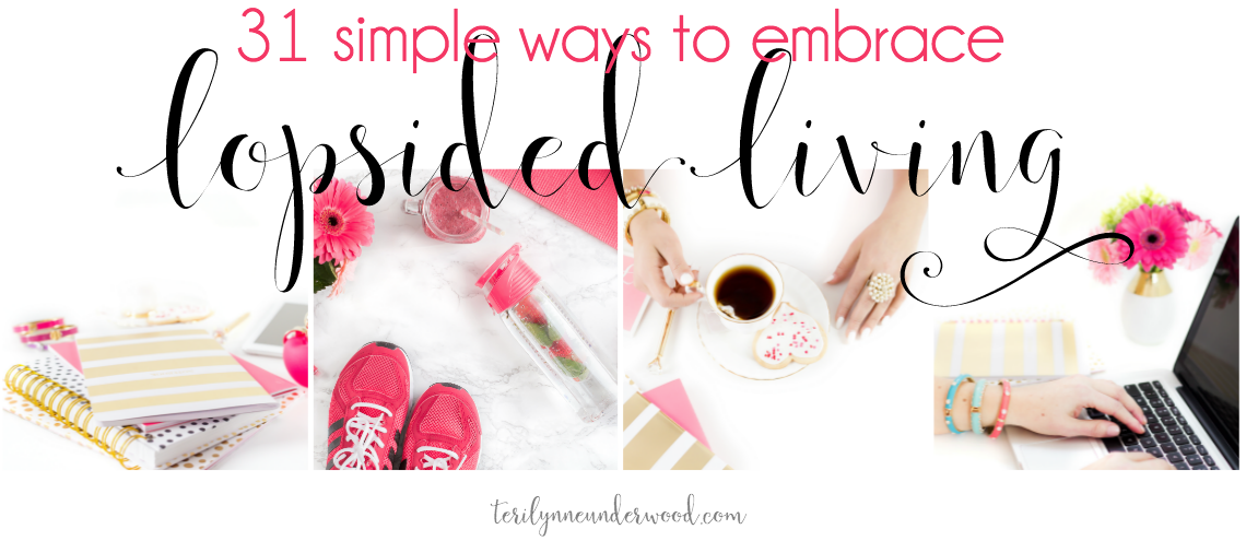 31 Ways to Embrace Lopsided Living {coming October 2016}