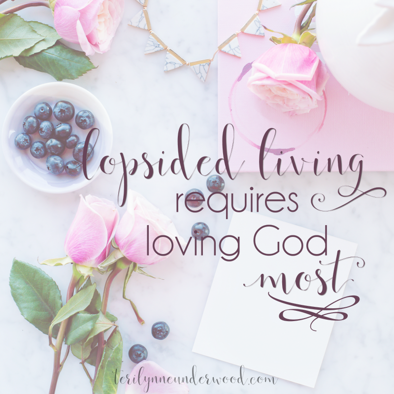 Lopsided Living Requires Loving God Most