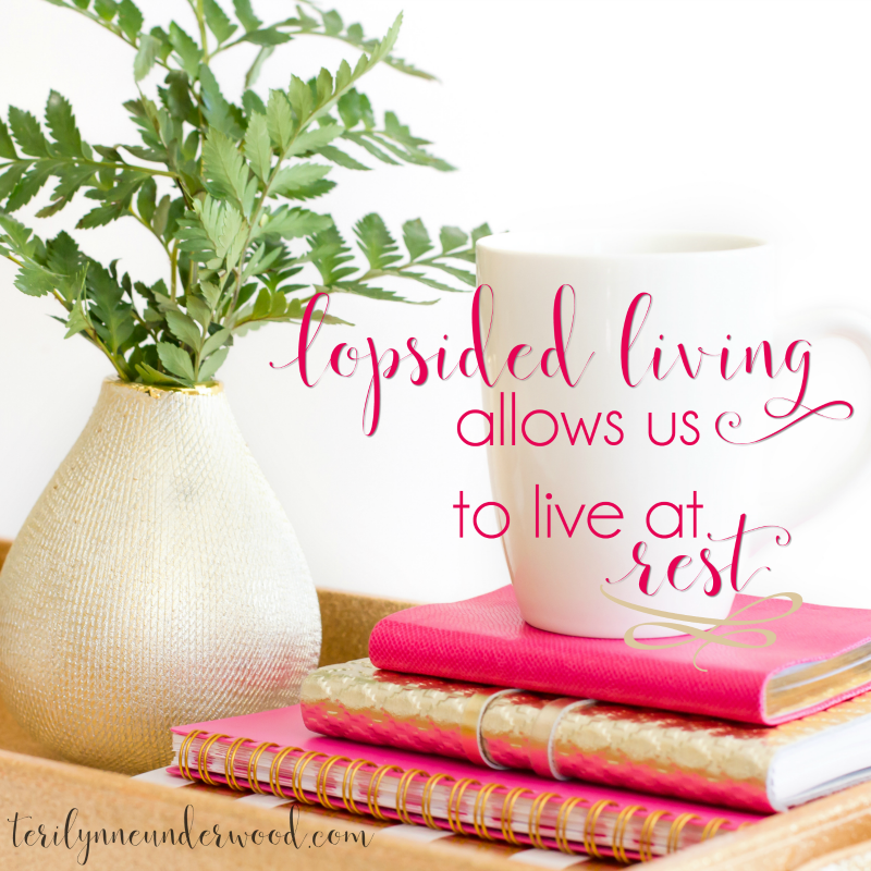 Lopsided Living Allows Us to Live at Rest