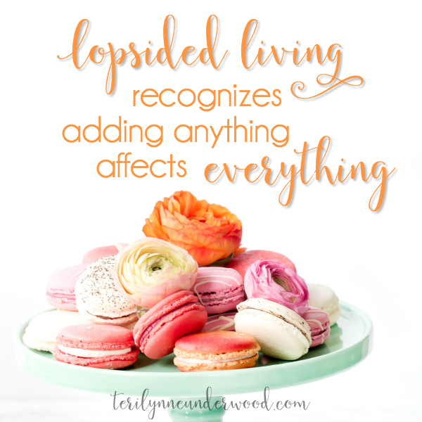 Lopsided Living Recognizes Adding Anything Affects Everything