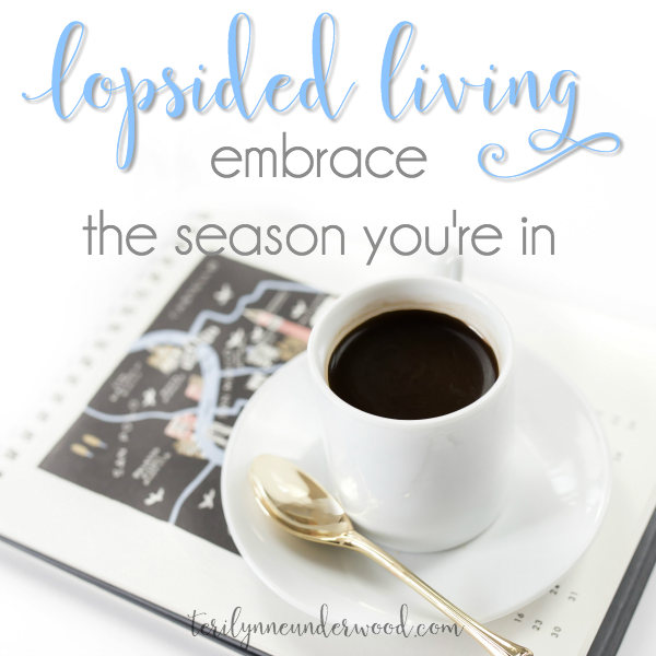 Lopsided Living: Embrace the Season You're In