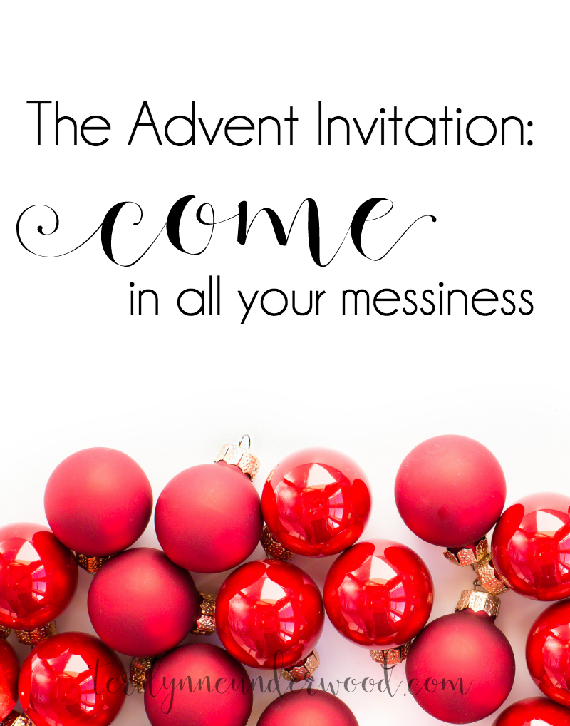 The Advent Invitation: Come in all your messiness