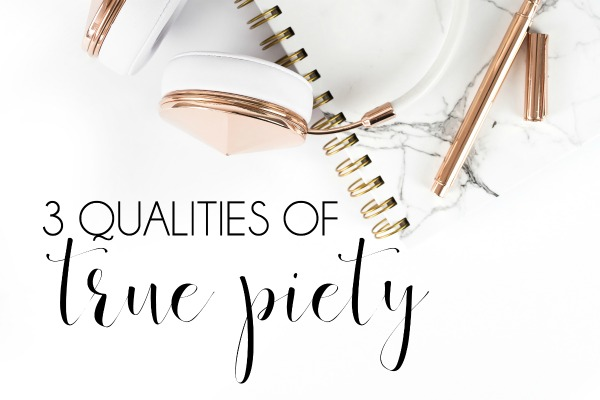 3 Qualities of True Piety