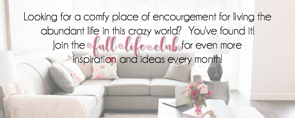 Looking for encouragement for living a full life even when you have a full calendar? Join the FULL LIFE CLUB for monthly encouragement, resources, and inspiration.