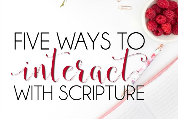 There are countless ways to interact with Scripture. Teri Lynne Underwood shares 5 ways that have been especially helpful in her spiritual growth.